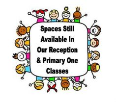 Reception & Primary One Class Places STILL Available